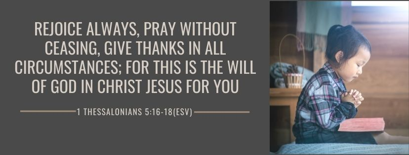 Scriptures to pray over your children 1 Thessalonians 5:16-18